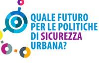 Convegno: Quale futuro per le politiche di sicurezza urbana?