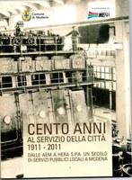 Cento anni al servizio della città 1911-2011. Dalle AEM a Hera Spa, un secolo di servizi pubblici locali a Modena