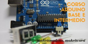 #MakeitCorsi: Arduino Base e Intermedio