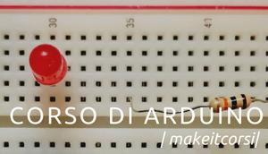 #MakeitCorsi Corso base di Arduino, vieni?