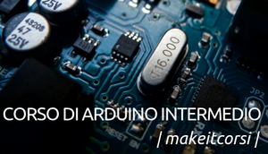 #MakeitCorsi: Corso di Arduino Intermedio