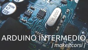 #MakeitCorsi Corso intermedio di Arduino, vieni?