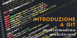 #MakeitCorsi: Introduzione a Git