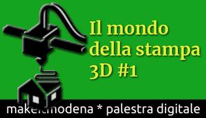 Il mondo della stampa 3D #1